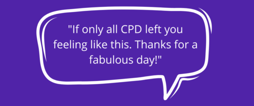 Quote: If only all CPD left you feeling like this. Thanks for a fabulous day!