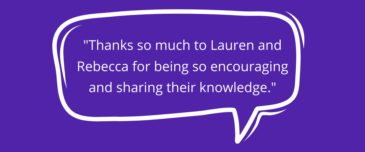 Quote: Thanks so much to Lauren and Rebecca for being so encouraging and sharing their knowledge